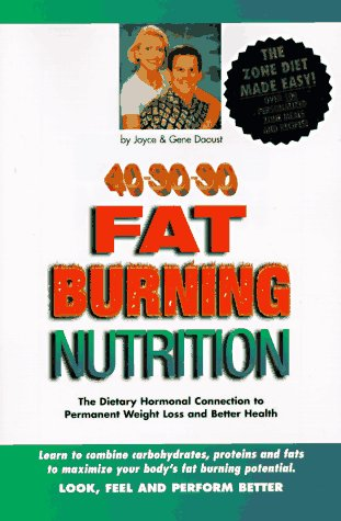40-30-30 Fat Burning Nutrition: The Dietary Hormonal Connection to Permanent Weight Loss and Better Health (The Best Fat Burning Diet)