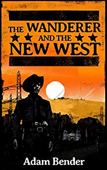 The Wanderer and the New West by [Bender, Adam]