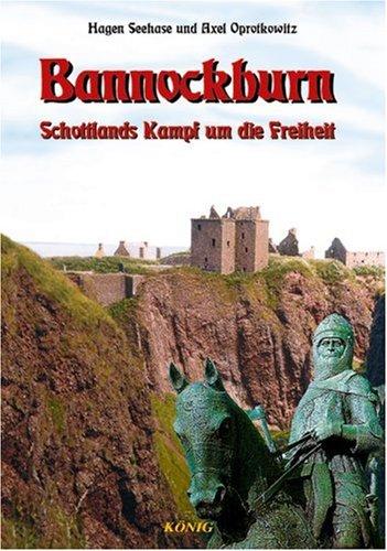 Schottische Geschichte in fünf Bänden/Bannockburn: Schottlands Kampf um die Freiheit Gebundenes Buch – Mai 2011 Hagen Seehase Axel Oprotkowitz Mediengruppe König 3980618536