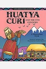 Huatya Curi and the Five Condors: A Huarochiri Myth (Latin American Tales and Myths) Library Binding