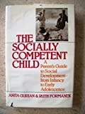 img - for The socially competent child: A parent's guide to social development from infancy to early adolescence book / textbook / text book