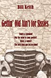 Gettin' Old Ain't for Sissies, Bill Keith, 1453830154