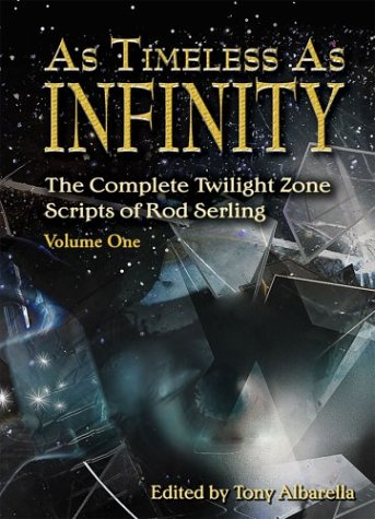 As Timeless As Infinity: The Complete Twilight Zone Scripts of Rod Serling, Volume One