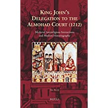King John's Delegation to the Almohad Court (1212): Medieval Interreligious Interactions and Modern Historiography