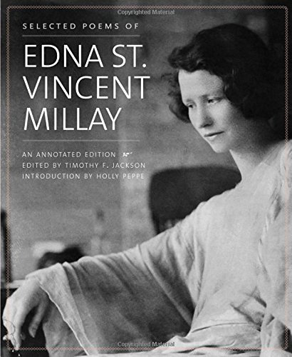 Selected Poems of Edna St. Vincent Millay: An Annotated Edition (Selected Poems By Edna St Vincent Millay)