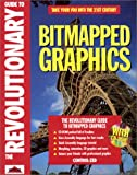 img - for The Revolutionary Guide to Bit Mapped Graphics With Cd-Rom book / textbook / text book