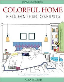 Colorful Home Interior Design Coloring Book For Adults House Coloring Books Alisa Calder 9781942268635 Amazon Com Books