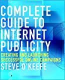 Complete Guide to Internet Publicity, Steve O'Keefe, 0471105805