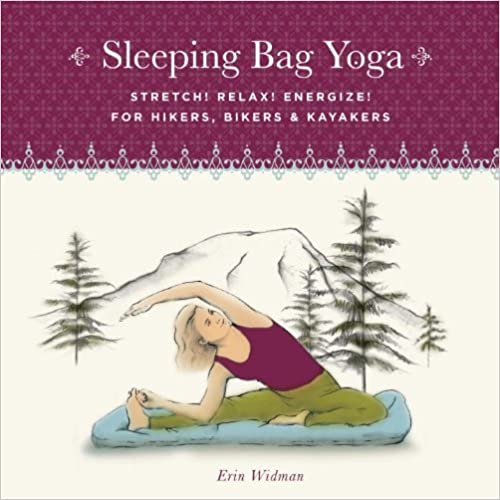 Book Sleeping Bag Yoga, Updated Edition: Stretch! Relax! Energize! For Hikers, Bikers & Kayakers by Erin Widman (2008-05-06)