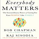 Everybody Matters: The Extraordinary Power of Caring for Your People Like Family Audiobook by Bob Chapman, Raj Sisodia Narrated by Steven Menasche