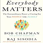 Everybody Matters: The Extraordinary Power of Caring for Your People Like Family | Bob Chapman,Raj Sisodia