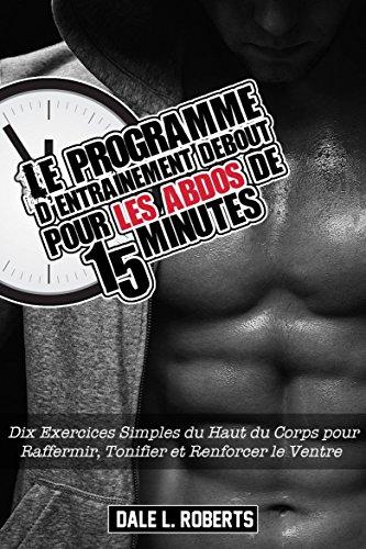Le programme d'entraînement debout pour les abdos de 15 minutes (French Edition)