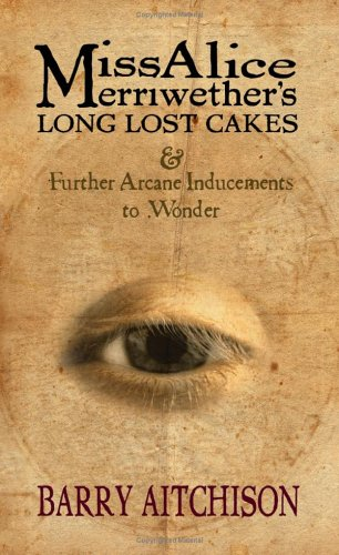 Download Miss Alice Merriwether's Long Lost Cakes & Further Arcane Inducements to Wonder pdf epub