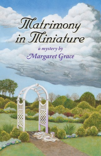 Matrimony in Miniature: A Miniature Mystery (Miniature Mysteries)