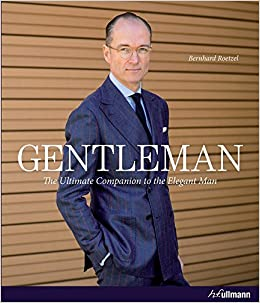 Gentleman: The Ultimate Companion to the Elegant Man: Bernhard Roetzel: 9783848008162: Amazon.com: Books