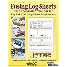 Fusing Log Sheets - Companion to 'Joy of Fusing' by Randy Wardell & Carole Harris Wardell (2011-12-15)