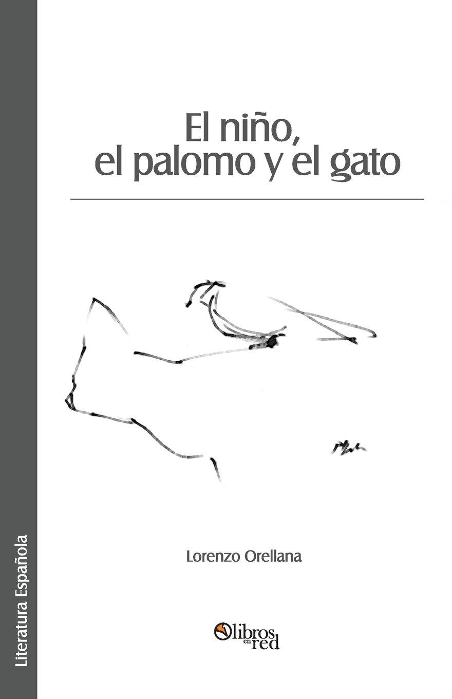 El Nino, El Palomo y El Gato (Spanish Edition): Lorenzo Orellana: 9781597549066: Amazon.com: Books