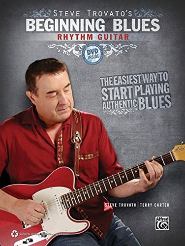 Steve Trovato's Beginning Blues Rhythm Guitar: The Easiest Way to Start Playing Authentic Blues, Book & DVD