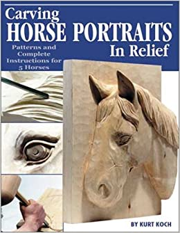 Carving Horse Portraits in Relief: Patterns and Complete Instruction for Five Horses