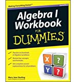 [ [ [ Algebra I Workbook for Dummies [ ALGEBRA I WORKBOOK FOR DUMMIES BY Sterling, Mary Jane ( Author ) Aug-02-2011[ ALGEBRA I WORKBOOK FOR DUMMIES [ ALGEBRA I WORKBOOK FOR DUMMIES BY STERLING, MARY JANE ( AUTHOR ) AUG-02-2011 ] By Sterling, Mary Jane ( Author )Aug-02-2011 Hardcover