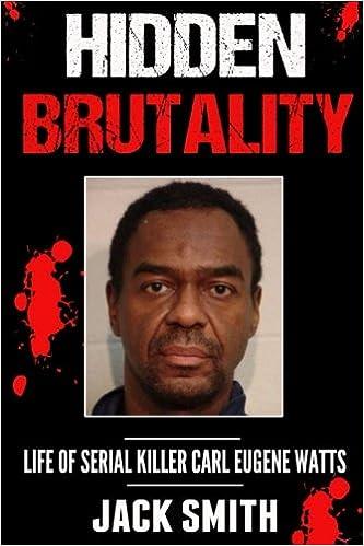 Hidden Brutality: Life of Serial Killer Carl Eugene Watts