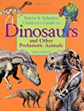 Simon & Schuster's Children's Guide To Dinosaurs And Other Prehistoric Animals