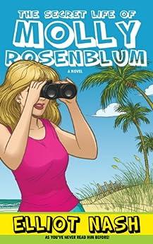 The Secret Life of Molly Rosenblum by [Nash, Elliot]