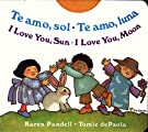 I Love You Sun / I Love You Moon: Te amo Sol / Te amo Luna (Spanish Edition), by Karen Pandell