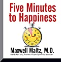 Five Minutes to Happiness Speech by Maxwell Maltz MD Narrated by Matt Furey