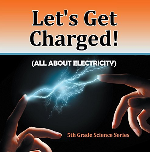 All About Electricity) : 5th Grade Science Series: Fifth Grade Books Electricity for Kids (Children's Physics Books) ()