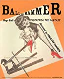 img - for Ball and Hammer: Hugo Ball's Tenderenda the Fantast book / textbook / text book