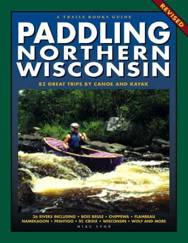 - Paddling Northern Wisconsin: 85 Great Trips by Canoe and Kayak (Trails Book Guide)