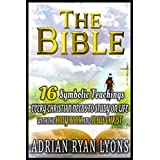 THE BIBLE: 16 Symbolic Teachings Every Christian Needs To Study on Life with the Bible, Holy Book and Jesus Christ
