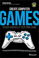 Create Computer Games: Design and Build Your Own Game Front Cover