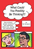 What Could You Possibly Be Thinking?!!, Kat Bourgeois, 1439230323