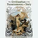 The Civilization of the Renaissance in Italy Audiobook by Jacob Burckhardt Narrated by Geoffrey Howard