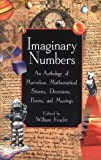 Imaginary Numbers: An Anthology of Marvelous Mathematical Stories, Diversions, Poems, and Musings, William Frucht, 0471332445