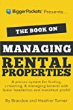 The Book on Managing Rental Properties: A Proven System for Finding Screening and Managing Tenants with Fewer Headaches and Maximum Profits