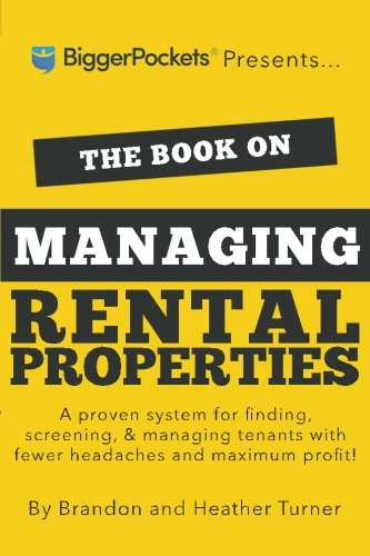 The Book On Managing Rental Properties  A Proven System For Finding Screening And Managing Tenants With Fewer Headaches And Maximum Profits