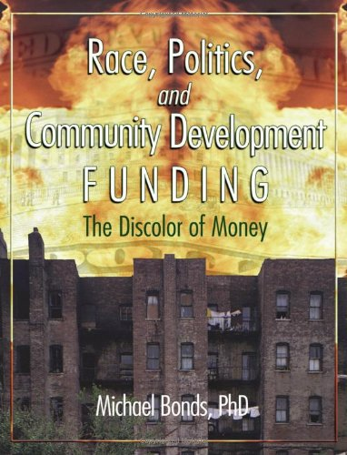 Race, Politics, and Community Development Funding: The Discolor of Money (Haworth Health and Social Policy)