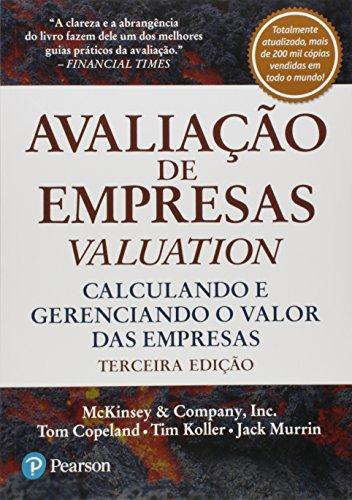 Avaliação de Empresas. Valuation. Calculando e Gerenciando o Valor das Empresas