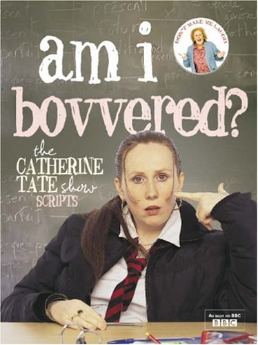 """AM I BOVVERED?: THE """"CATHERINE TATE SHOW"""" SCRIPTS: THE """"CATHERINE TATE SHOW"""" SCRIPTS [Hardcover] pdf epub"""