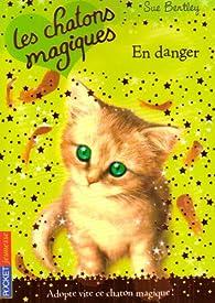 Les chatons magiques, Tome 5 : En danger par Sue Bentley
