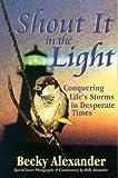 Shout it in the Light, Becky D. Alexander, 0970546416