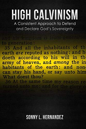 High Calvinism: A Consistent Approach to Defend and Declare God's Sovereignty