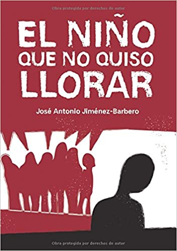 El niño que no quiso llorar (Spanish Edition): José Antonio Jiménez: 9788494447433: Amazon.com: Books