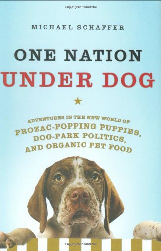 Download One Nation Under Dog: Adventures in the New World of Prozac-Popping Puppies, Dog-Park Politics, and Organic Pet Food ebook