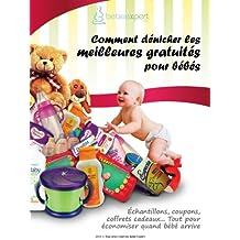 Comment dénicher les meilleures gratuités pour bébé (Collection Bébé Expert t. 4) (French Edition)
