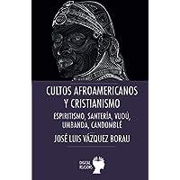 Cultos afroamericanos y cristianismo: Espiritismo, Santería, Vudú, Umbanda;