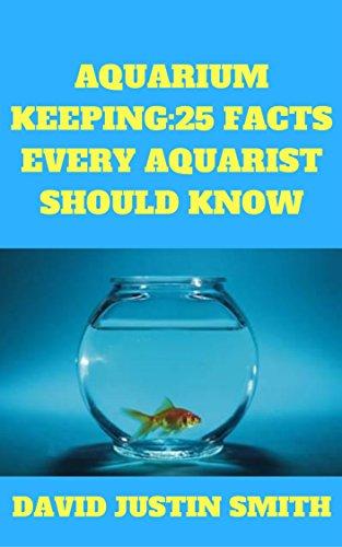 Aquarium Keeping: 25 Facts Every Aquarist Should Know(Aquarium hobbyist, aquarium hobbyist advice, freshwater aquarium fish hobbyist, tropical aquarium hobbyist, aquarium keeping)